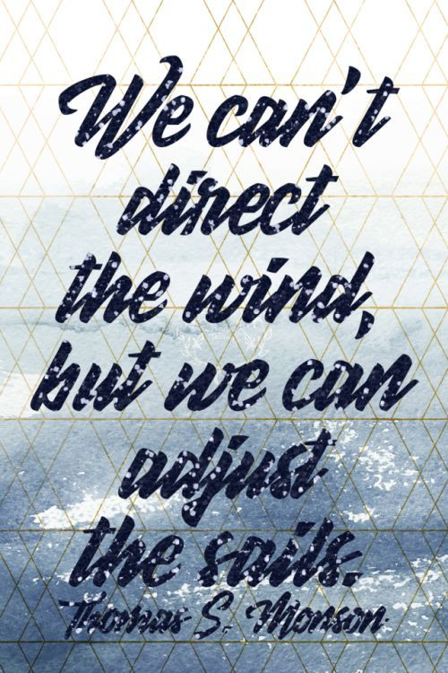 We cant direct the wind but we can adjust the sails. Thomas S. Monson  114/365  qotd 365project thomas s monson thomas s. monson graphic design glitter gold blue motivating quotes inspiring quotes quote of the day sailing adjusting course