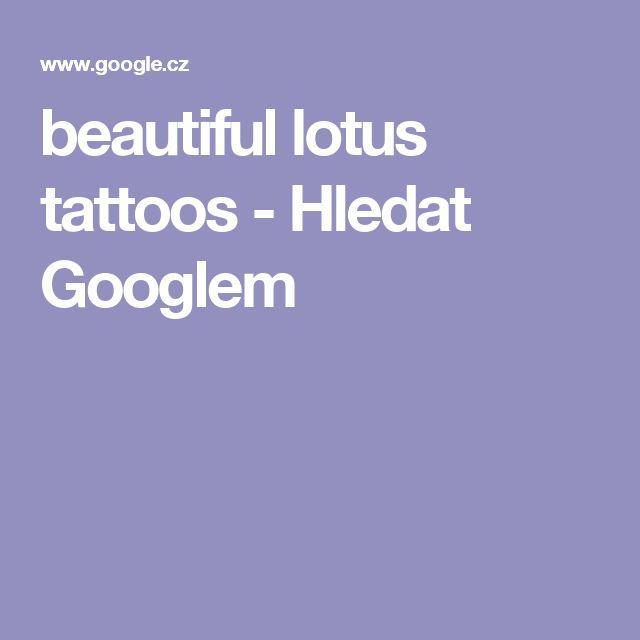 beautiful lotus tattoos - Hledat Googlem