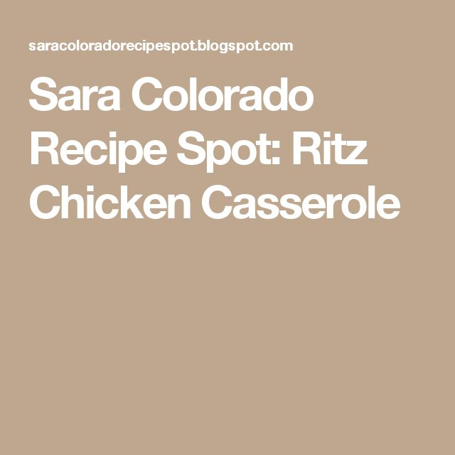 Sara Colorado Recipe Spot: Ritz Chicken Casserole