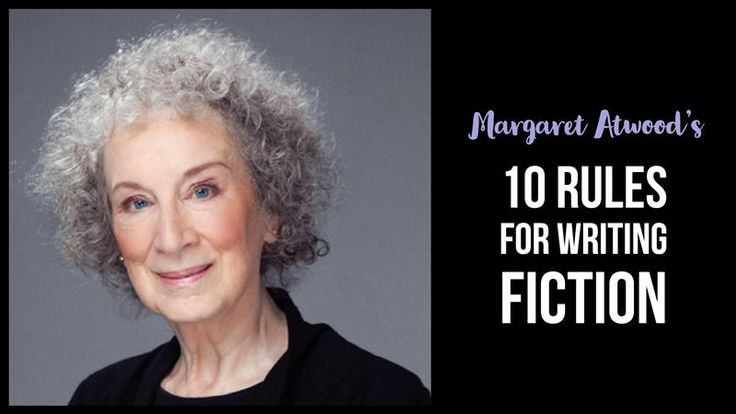 Margaret Atwood's 10 Rules For Writing Fiction  - Writers Write