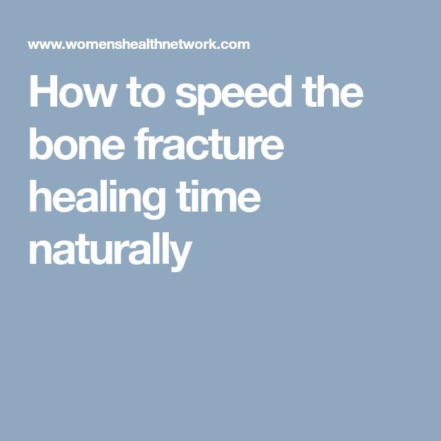 How to speed the bone fracture healing time naturally