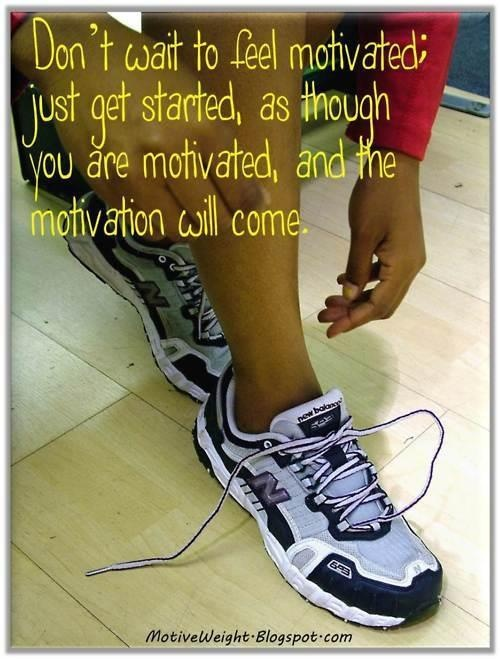 Don't wait to feel motivated...