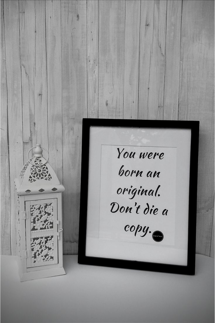 You were born an original. Don't die a copy. #quote #quoteoftheday