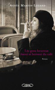 Un livre qui ne nous a pas touché, malgré les critiques élogieuses qui l'ont entouré!  Les gens heureux lisent et boivent du café - Agnès Martin-Lugand - L'Ivre de Lire