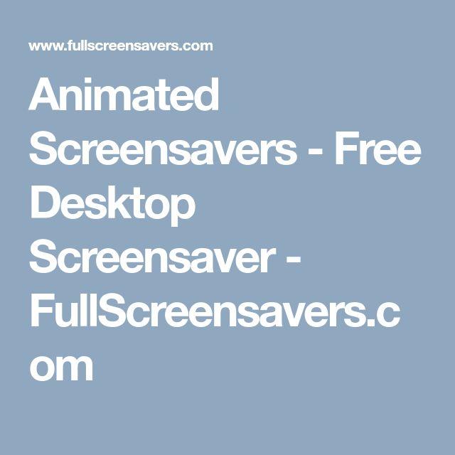 Animated Screensavers - Free Desktop Screensaver - FullScreensavers.com