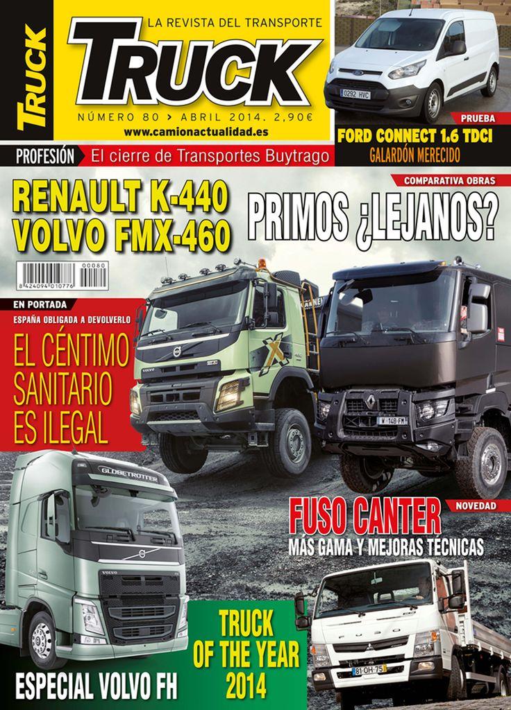 Revista TRUCK Nº 80 - Abril 2014  Ford Connect 1.6 TDCI Renault K-440 Volvo FMX-460 Fuso Canter Truck of the year 2014 Especial Volvo FH Céntimo Sanitario Cierre de Transportes Buytrago