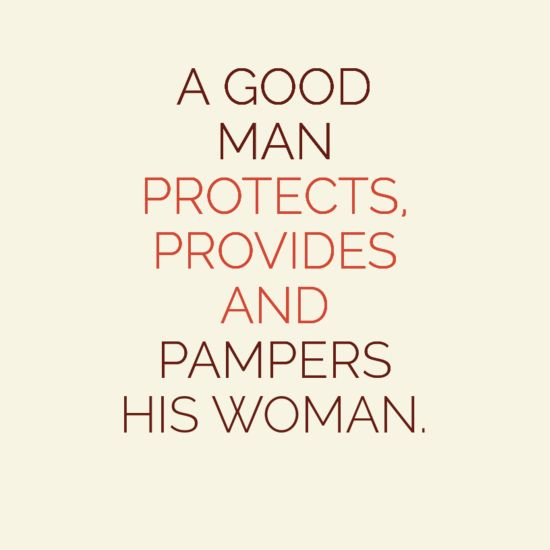 """In-your-face Poster """"A good man protects, provides and pampers his woman."""" #234444 - Behappy.me"""