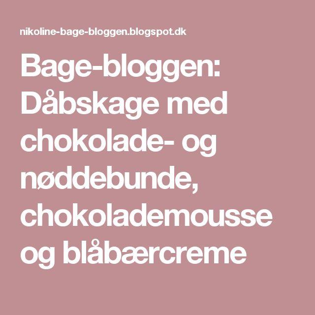 Bage-bloggen: Dåbskage med chokolade- og nøddebunde, chokolademousse og blåbærcreme