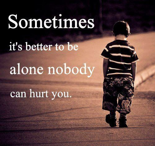 Quotes Feeling Sad And Alone: Best 25+ Better To Be Alone Ideas On Pinterest