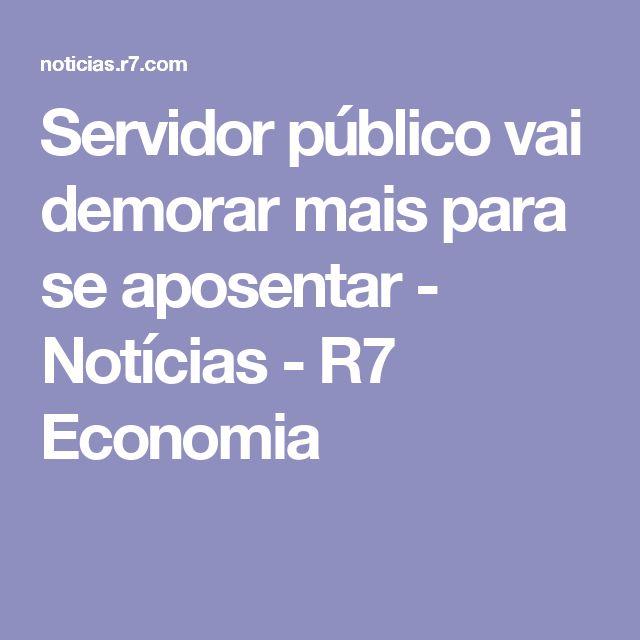 Servidor público vai demorar mais para se aposentar - Notícias - R7 Economia