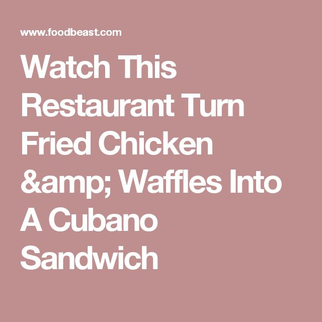 Watch This Restaurant Turn Fried Chicken & Waffles Into A Cubano Sandwich
