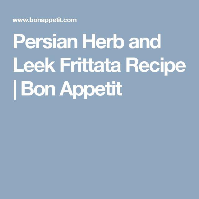 Persian Herb and Leek Frittata Recipe | Bon Appetit