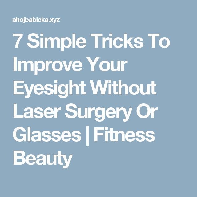 7 Simple Tricks To Improve Your Eyesight Without Laser Surgery Or Glasses  |  Fitness Beauty