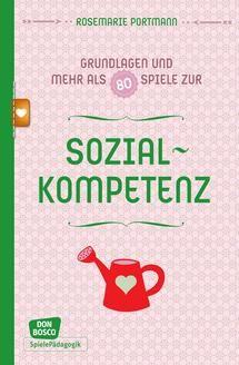 Sozialkompetenz - Grundlagen und mehr als 80 Spiele: Don Bosco Spieleschatz | Don Bosco Verlag - Kompetenz für Kindergarten, Schule und Gemeinde