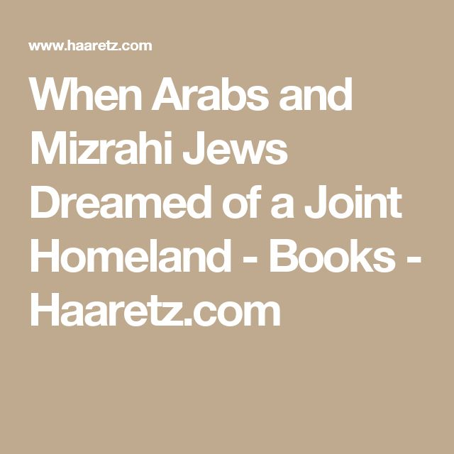 When Arabs and Mizrahi Jews Dreamed of a Joint Homeland - Books - Haaretz.com