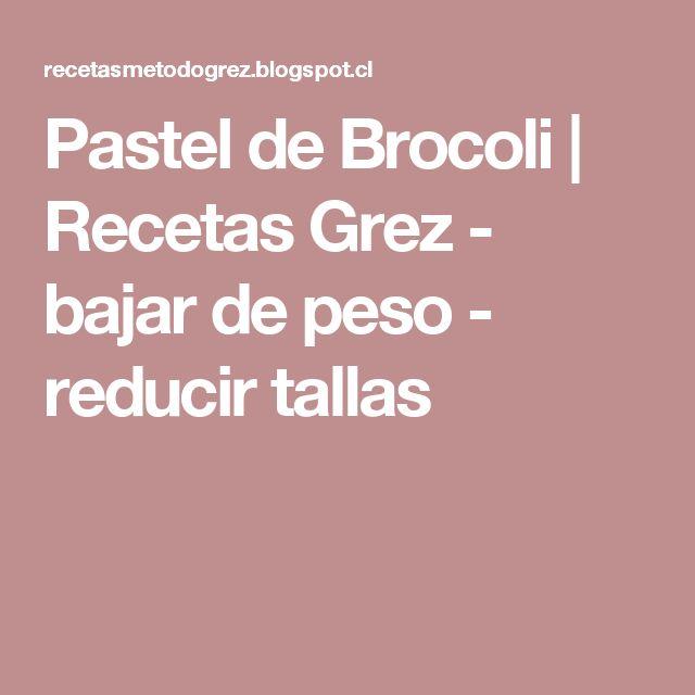 Pastel de Brocoli                    Recetas Grez - bajar de peso - reducir tallas