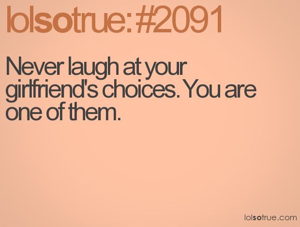 Funny Quotes Pinterest Love: Never Laugh At Your Girlfriend's Choices. You Are One Of