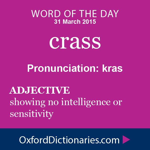 Word of the Day: crass Click through to the full definition, audio pronunciation, and example sentences: http://www.oxforddictionaries.com/definition/english/crass #WOTD #wordoftheday