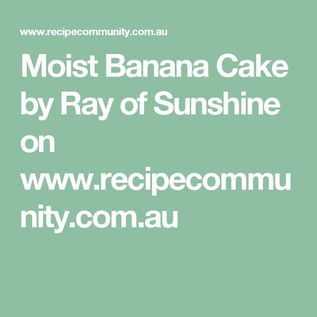 Moist Banana Cake by Ray of Sunshine on www.recipecommunity.com.au