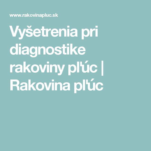 Vyšetrenia pri diagnostike rakoviny pľúc | Rakovina pľúc