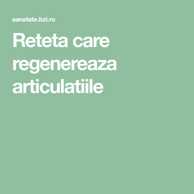 Reteta care regenereaza articulatiile
