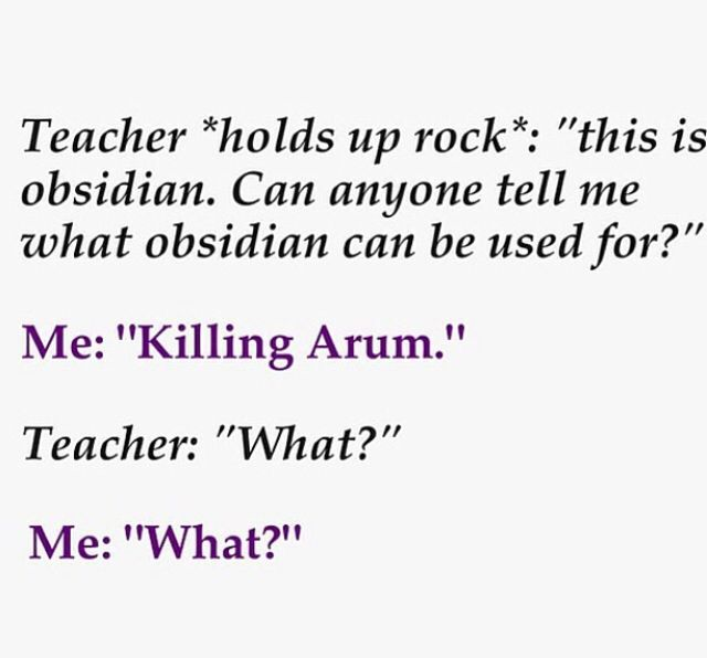 funny (obsidian by jennifer L. Armentrout) my teacher brought in some obsidian in this year and he asked that question, I was so close to saying that