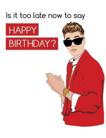 Funny Belated Birthday Card Justin Bieber Is it too by GNODpop