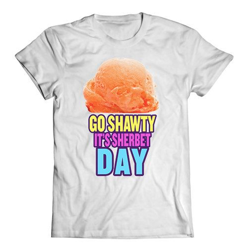Go #Shawty It's Sherbert Day  Shorty It's Your by FunnyGirlTees