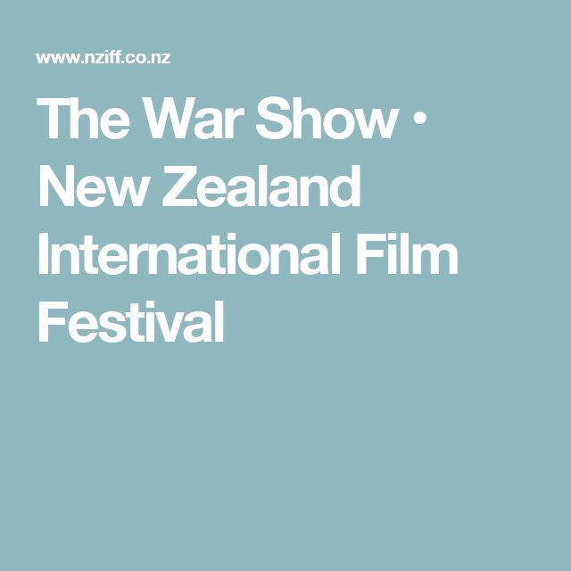 The War Show • New Zealand International Film Festival