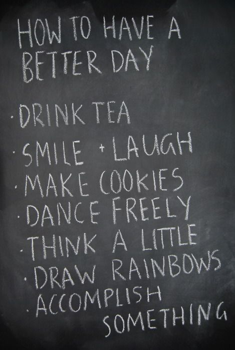 How to have a better day. This is true.