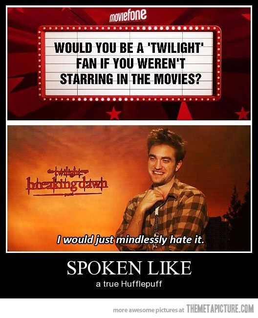 whenever he says how much he hates twilight, my respect for him grows by leaps and bounds