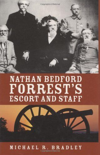 Bestseller Books Online Nathan Bedford Forrest's Escort And Staff Michael Bradley $18.25  - http://www.ebooknetworking.net/books_detail-1589803639.html