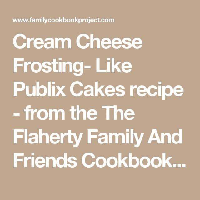 Cream Cheese Frosting- Like Publix Cakesrecipe - from the The Flaherty Family And Friends Cookbook Family Cookbook