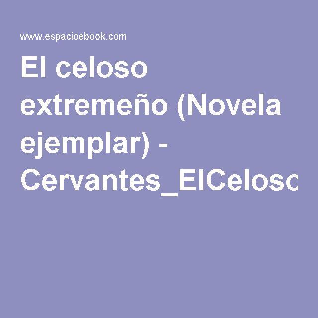 El celoso extremeño (Novela ejemplar) - Cervantes_ElCelosoExtremeño.pdf