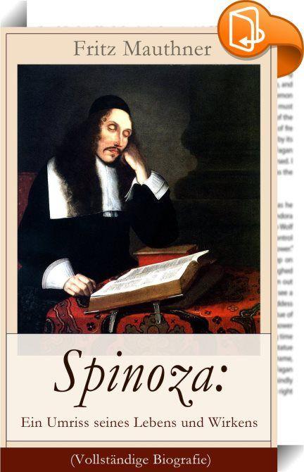 """Spinoza: Ein Umriss seines Lebens und Wirkens (Vollständige Biografie)    :  Dieses eBook: """"Spinoza: Ein Umriss seines Lebens und Wirkens (Vollständige Biografie)"""" ist mit einem detaillierten und dynamischen Inhaltsverzeichnis versehen und wurde sorgfältig  korrekturgelesen. Baruch de Spinoza (1632-1677) war ein niederländischer Philosoph und Sohn portugiesischer Immigranten sephardischer Herkunft und Portugiesisch als Muttersprache. Er wird dem Rationalismus zugeordnet und gilt als ei..."""