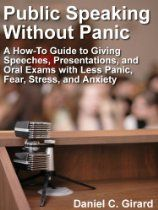 Public Speaking Without Panic: A How-To Guide to Giving Speeches, Presentations, and Oral Exams With Less Fear, Panic, Stress, and Anxiety #publicspeakinganxiety