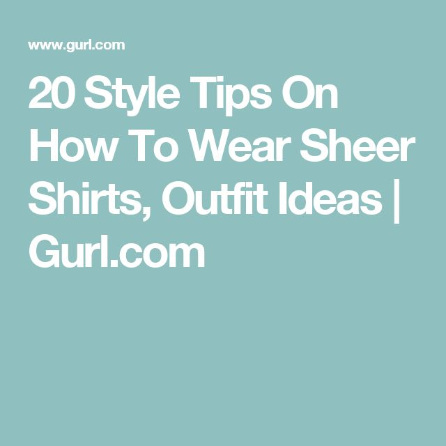 20 Style Tips On How To Wear Sheer Shirts, Outfit Ideas | Gurl.com