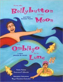 From the Bellybutton of the Moon/Del Ombligo de la Luna: And Other Summer Poems/Y Otros Poemas de Verano