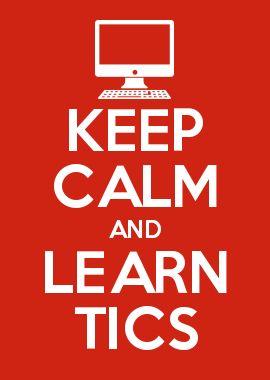 KEEP CALM AND LEARN TICS