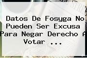 http://tecnoautos.com/wp-content/uploads/imagenes/tendencias/thumbs/datos-de-fosyga-no-pueden-ser-excusa-para-negar-derecho-a-votar.jpg Fosyga. Datos de Fosyga no pueden ser excusa para negar derecho a votar ..., Enlaces, Imágenes, Videos y Tweets - http://tecnoautos.com/actualidad/fosyga-datos-de-fosyga-no-pueden-ser-excusa-para-negar-derecho-a-votar/