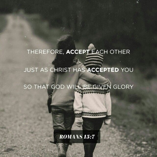 Therefore, accept each other just as Christ has accepted you so that God will be given glory. Romans 15 NLT http://bible.com/116/rom.15.7.NLT