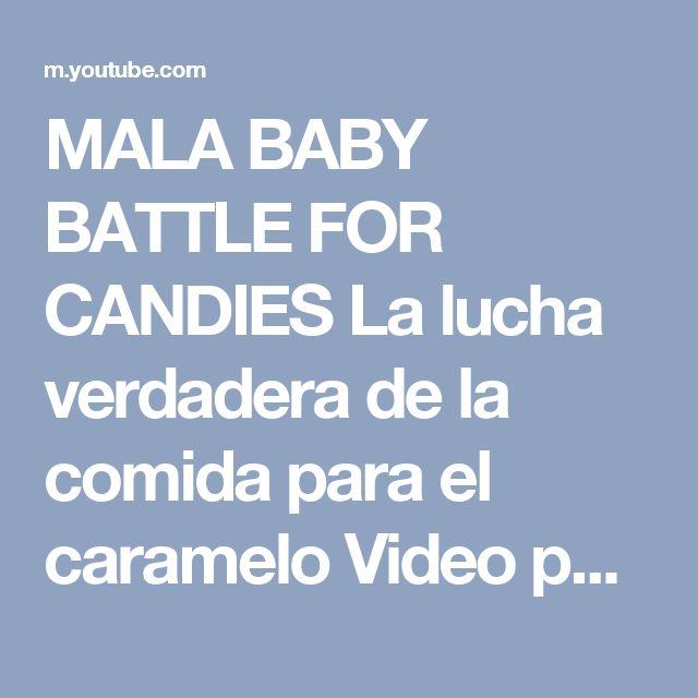 MALA BABY BATTLE FOR CANDIES La lucha verdadera de la comida para el caramelo Video para los niños - YouTube