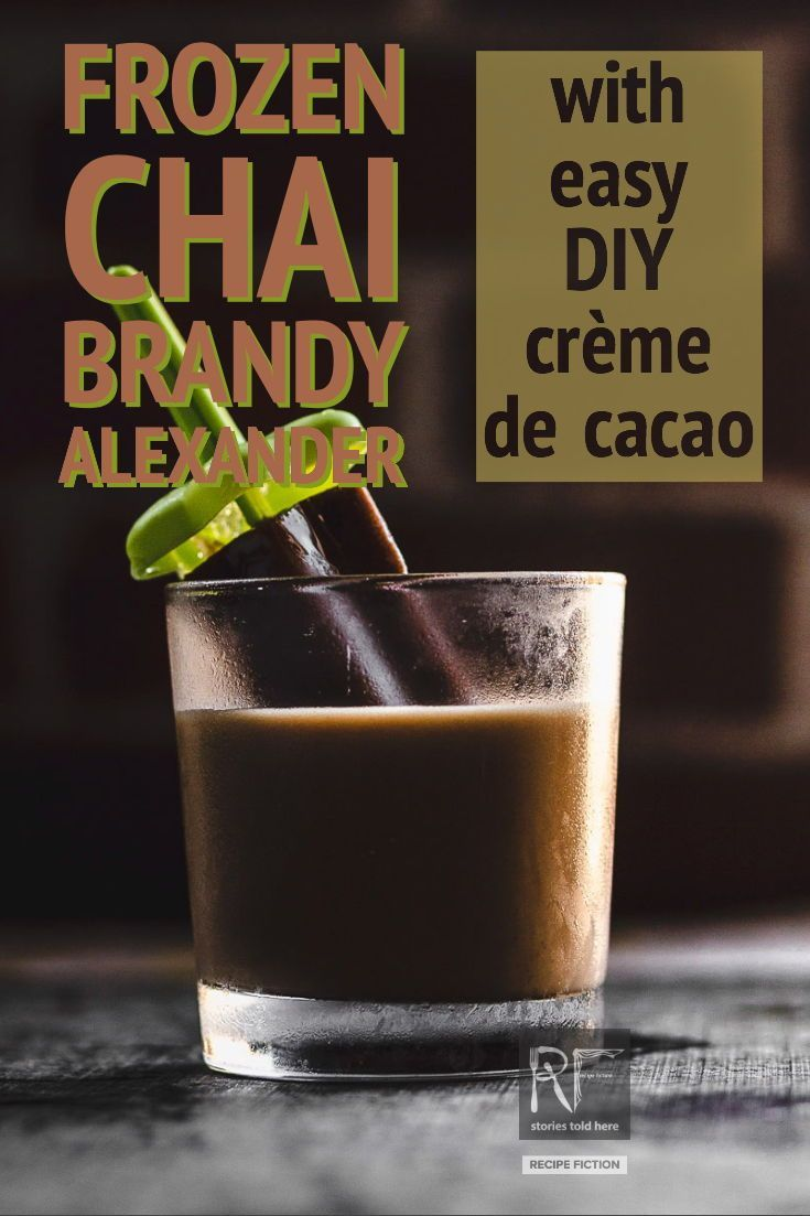 Frozen Chai Brandy Alexander With A Quick Diy Creme De Cacao