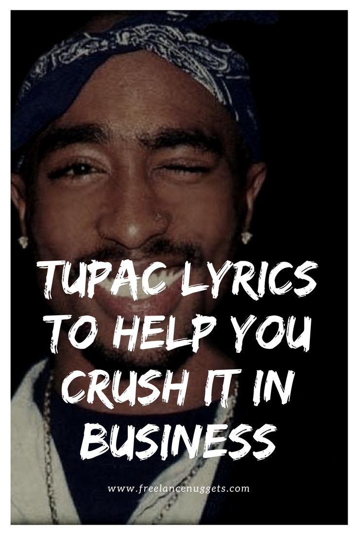 If you loved Tupac Shakur, then you gotta love these lyrics from his songs that will help you crush it in business and in life