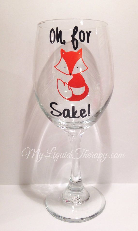 Oh For Fox Sake Vinyl Wine Glass Funny Humorous by LiquidTherapy