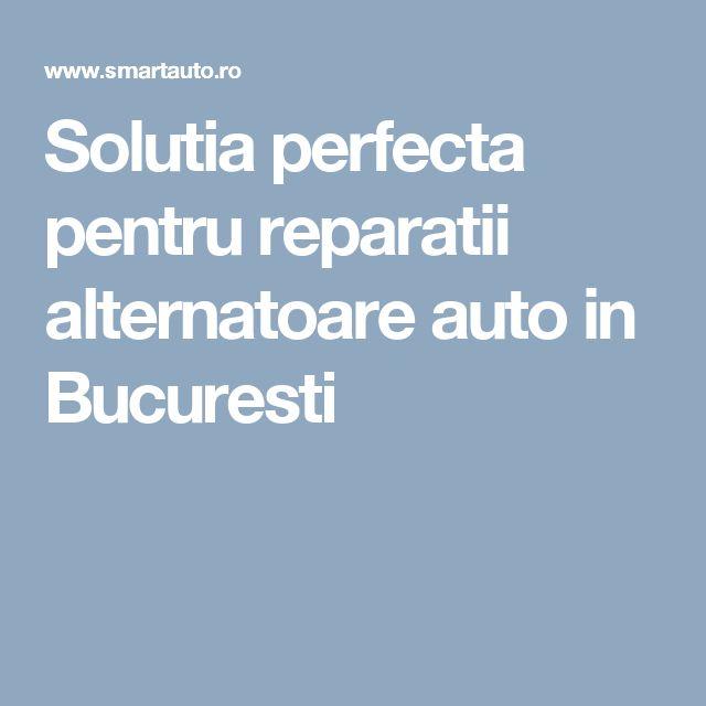 Solutia perfecta pentru reparatii alternatoare auto in Bucuresti