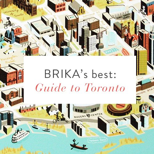 BRIKA's best: Our guide to the best of Toronto