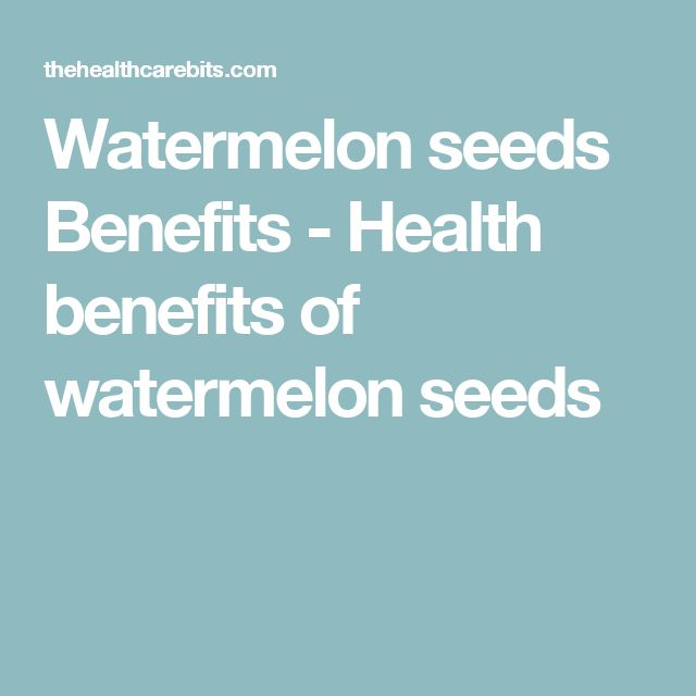Watermelon seeds Benefits - Health benefits of watermelon seeds