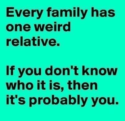 Every Family Has One Weird Relative.