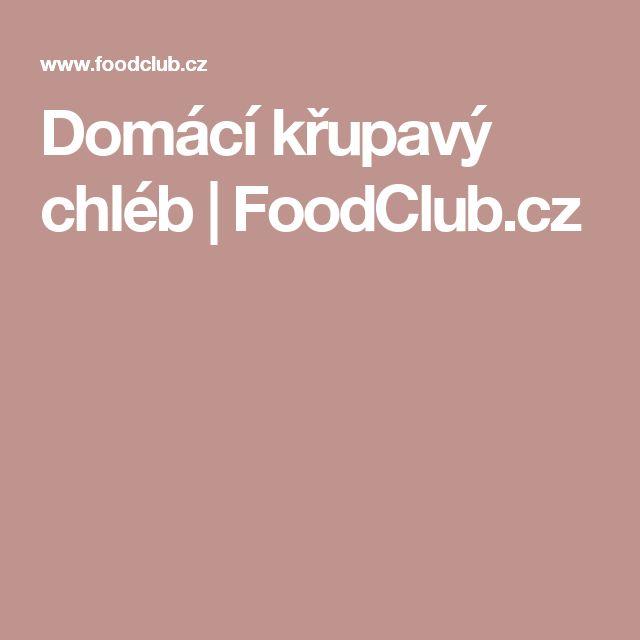 Domácí křupavý chléb | FoodClub.cz
